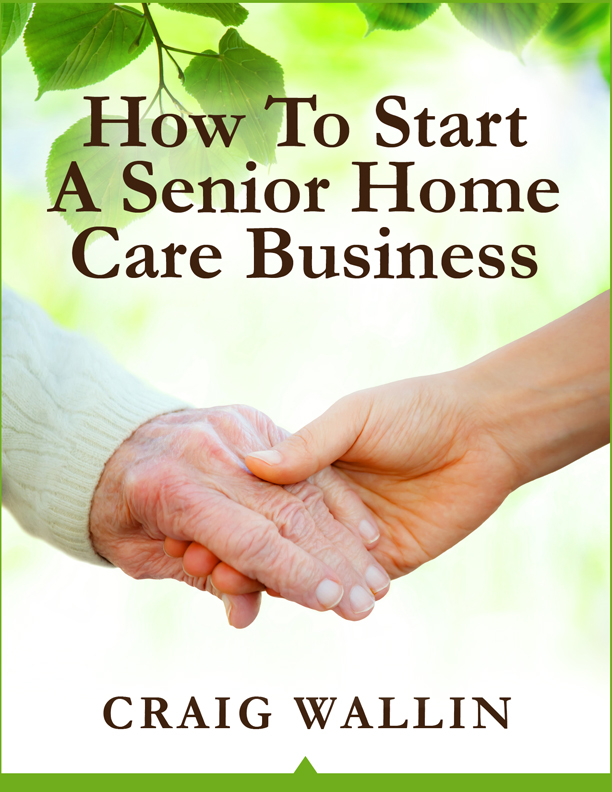 help americas aging seniors with your own home care business
